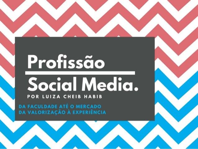 Profissão Social Media.P O R L U I Z A C H E I B H A B I B DA FACULDADE ATÉ O MERCADO A EXPERIÊNCIA DE CADA UM E AS OPORTU...