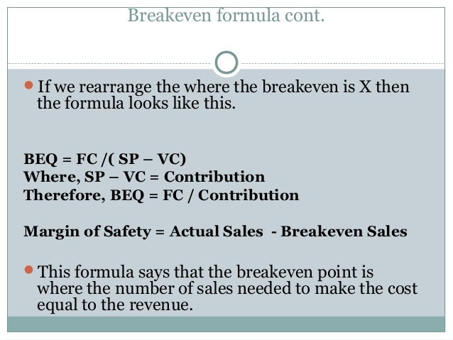 contribution margin and breakeven analysis A single product's contribution margin is use the contribution margin for quick break-even analysis which translates to approximately 35% margin contribution.