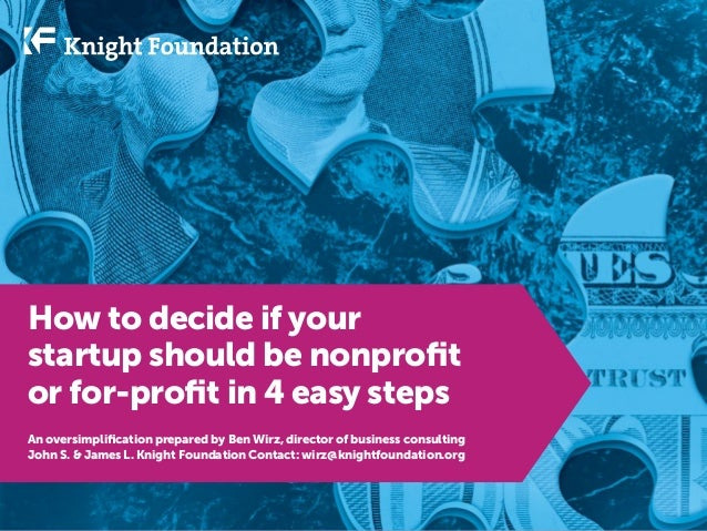 How to decide if your startup should be nonprofit or for-profit in 4 easy steps An oversimplification prepared by Ben Wirz...