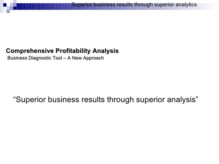 "Comprehensive Profitability Analysis   Business Diagnostic Tool – A New Approach "" Superior business results through super..."