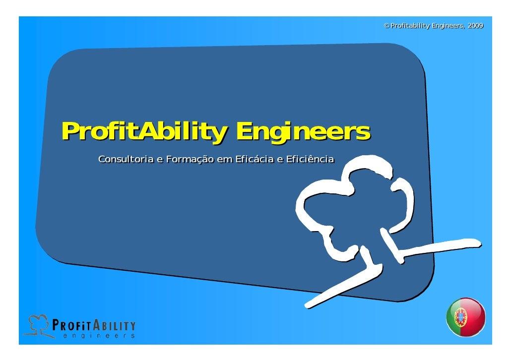 © Profitability Engineers, 2009     ProfitAbility Engineers   Consultoria e Formação em Eficácia e Eficiência   Consultori...