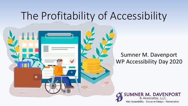 The Profitability of Accessibility Sumner M. Davenport WP Accessibility Day 2020