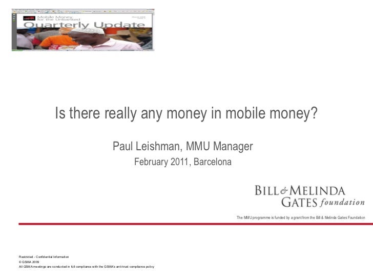 Paul Leishman, MMU Manager February 2011, Barcelona Is there really any money in mobile money?
