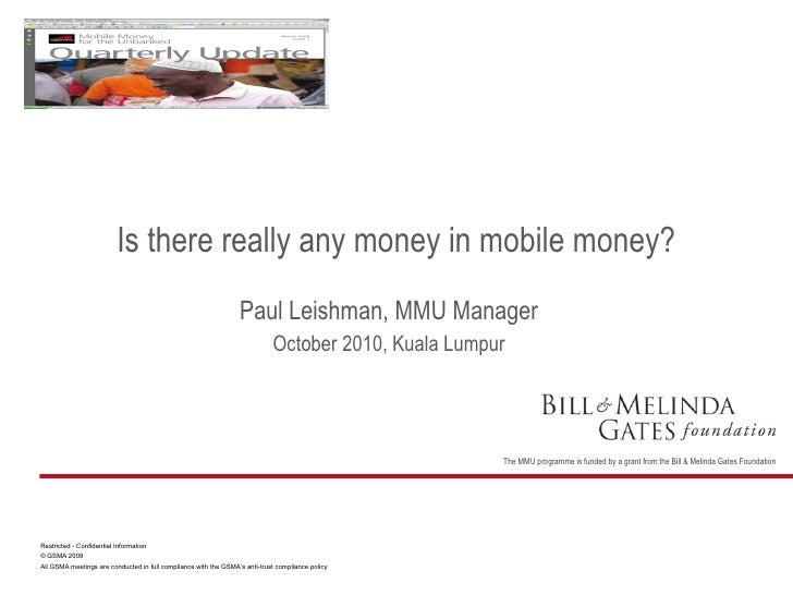 Paul Leishman, MMU Manager October 2010, Kuala Lumpur Is there really any money in mobile money?