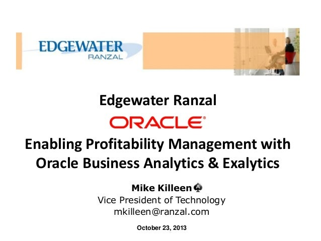 Edgewater Ranzal Enabling Profitability Management with Oracle Business Analytics & Exalytics Mike Killeen Vice President ...