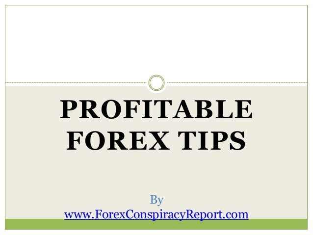 PROFITABLE FOREX TIPS By www.ForexConspiracyReport.com