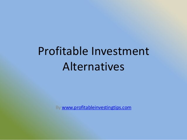 Profitable Investment     Alternatives   By www.profitableinvestingtips.com