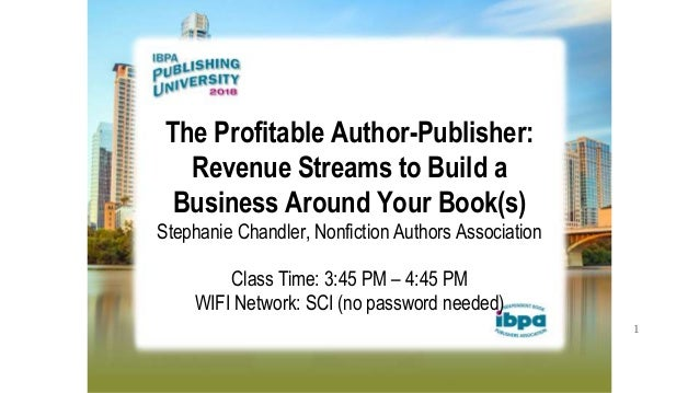 1 The Profitable Author-Publisher: Revenue Streams to Build a Business Around Your Book(s) Stephanie Chandler, Nonfiction ...