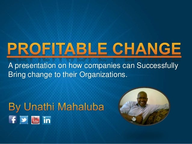 A presentation on how companies can Successfully Bring change to their Organizations.