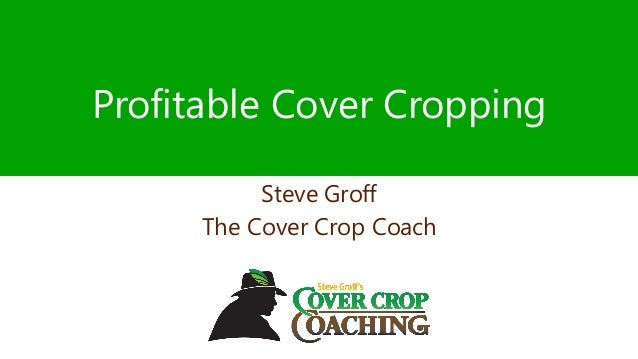 Profitable Cover Cropping Steve Groff The Cover Crop Coach