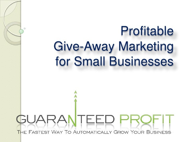 Profitable Give-Away Marketing for Small Businesses<br />
