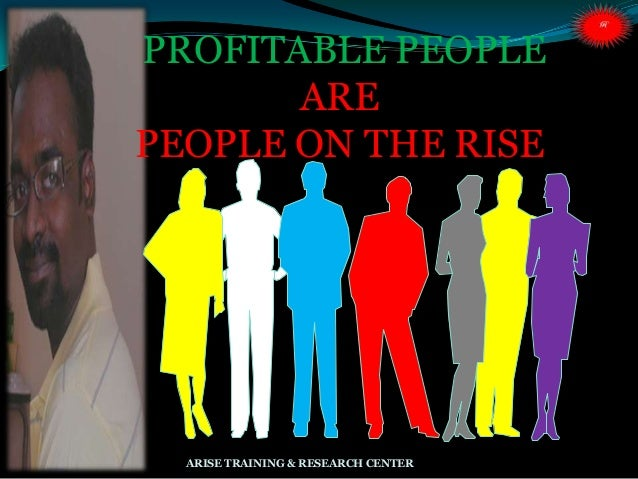 PROFITABLE PEOPLE ARE PEOPLE ON THE RISE : ARISE TRAINING & RESEARCH CENTER
