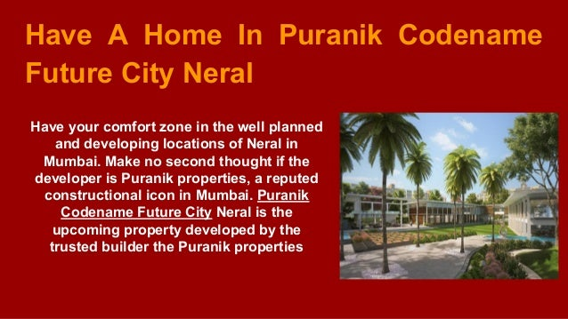 Have A Home In Puranik Codename Future City Neral Have your comfort zone in the well planned and developing locations of N...