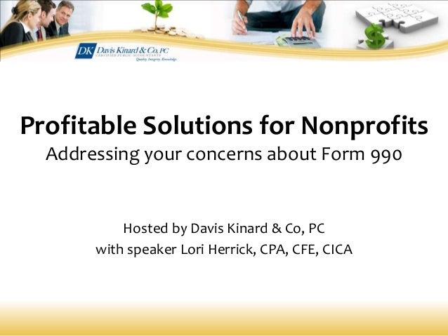 Profitable Solutions for Nonprofits Addressing your concerns about Form 990 Hosted by Davis Kinard & Co, PC with speaker L...