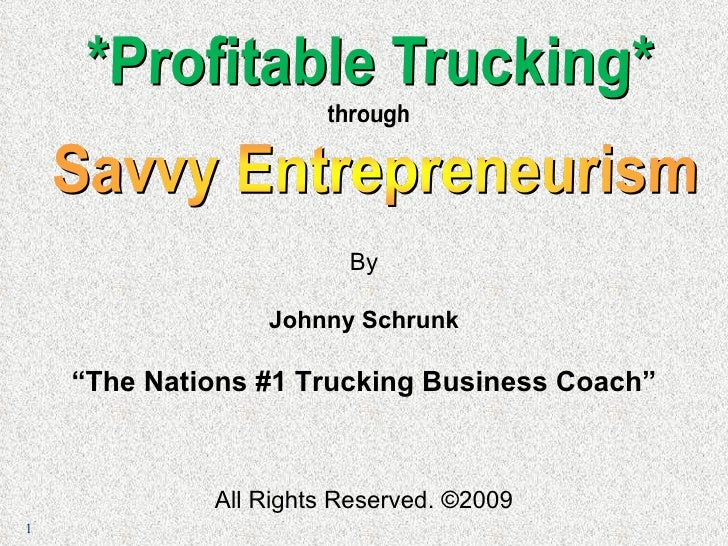 "By Johnny Schrunk "" The Nations #1 Trucking Business Coach"" All Rights Reserved. ©2009"