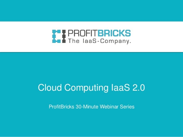 Cloud Computing IaaS 2.0ProfitBricks 30-Minute Webinar Series