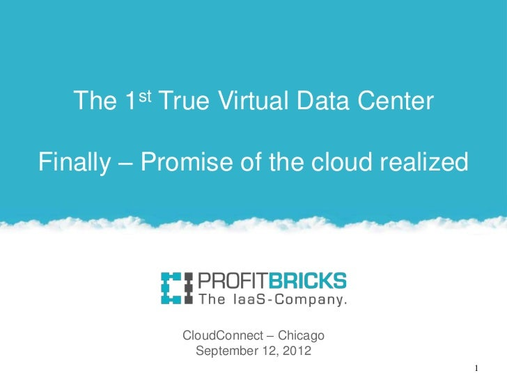 The 1st True Virtual Data CenterFinally – Promise of the cloud realized             CloudConnect – Chicago               S...