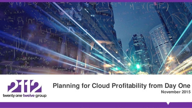Planning for Cloud Profitability from Day One November 2015