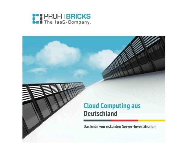 14 Tage kostenlos testen: http://www.profitbricks.de/DCD