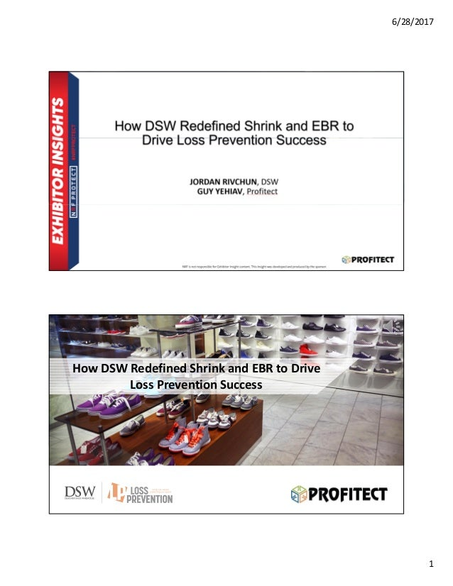 6/28/2017 1 How DSW Redefined Shrink and EBR to Drive Loss Prevention Success JORDAN RIVCHUN, DSW GUY YEHIAV, Profitect SP...