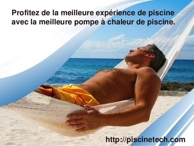 Profitez de la meilleure expérience de piscine avec la meilleure pompe à chaleur de piscine. http://piscinetech.com