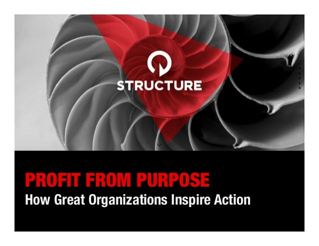 A brand and marketing consultancy. PROFIT FROM PURPOSE! How Great Organizations Inspire Action