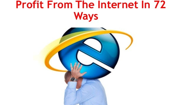 Profit From The Internet In 72 Ways