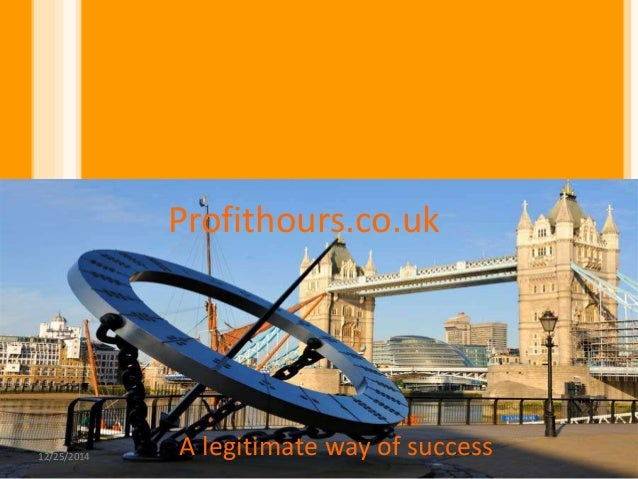 Profithours.co.uk A legitimate way of success12/25/2014 1