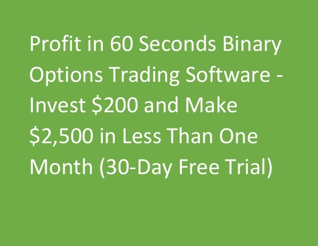 Profit in 60 Seconds Binary Options Trading Software - Invest $200 and Make $2,500 in Less Than One Month (30-Day Free Tri...