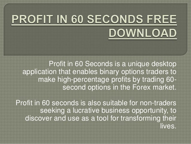 Profit in 60 Seconds is a unique desktop application that enables binary options traders to make high-percentage profits b...