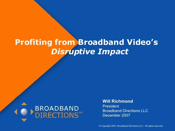 © Copyright 2007. Broadband Directions LLC.  All rights reserved.  Page  Profiting from Broadband Video's  Disruptive Impa...