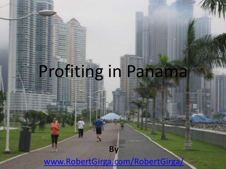 Profiting in Panama              Bywww.RobertGirga.com/RobertGirga/
