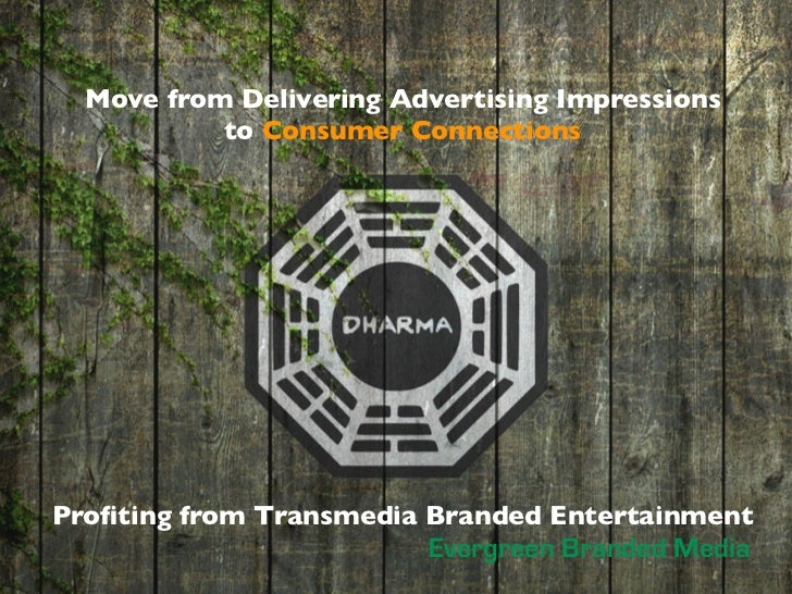 Move from Delivering Advertising Impressions           to Consumer ConnectionsProfiting from Transmedia Branded Entertainme...