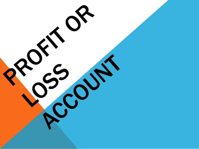 FORMAT OF PROFIT OR LOSS ACCOUNT $ $ Sales Revenue (Sales Revenue) Less: Sales Returns (Sales Return) Less: Cost of Sales ...
