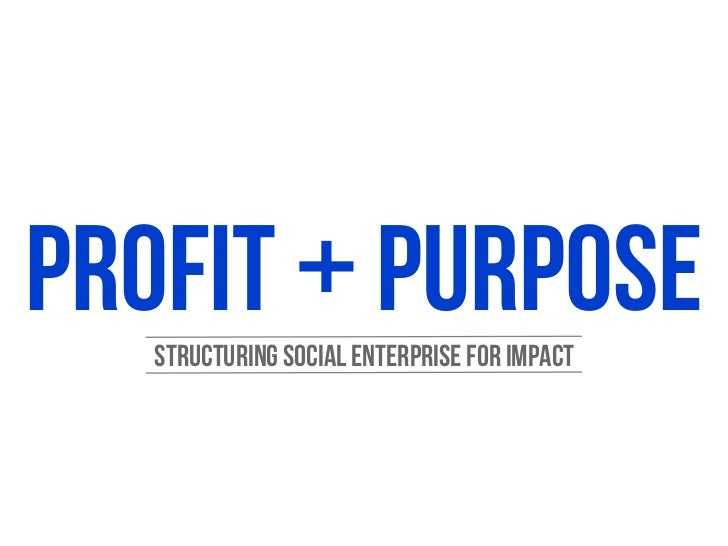 Profit + Purpose   structuring social enterprise for impact