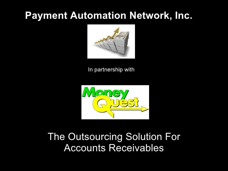 The Outsourcing Solution For Accounts Receivables Payment Automation Network, Inc. In partnership with