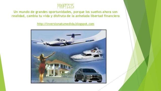 PROFITS25 Un mundo de grandes oportunidades, porque los sueños ahora son realidad, cambia tu vida y disfruta de la anhelad...