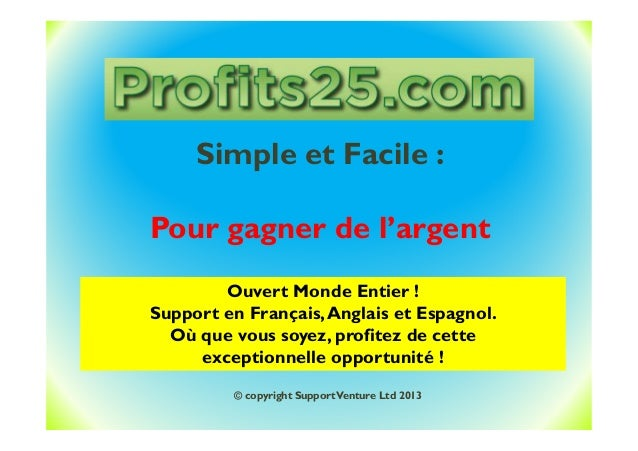 Simple et Facile : Pour gagner de l'argent Ouvert Monde Entier ! Support en Français,Anglais et Espagnol. Où que vous soye...
