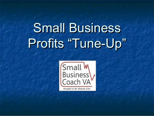 "Small BusinessSmall Business Profits ""Tune-Up""Profits ""Tune-Up"""