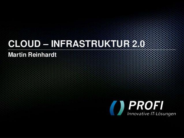 CLOUD – INFRASTRUKTUR 2.0 Martin Reinhardt