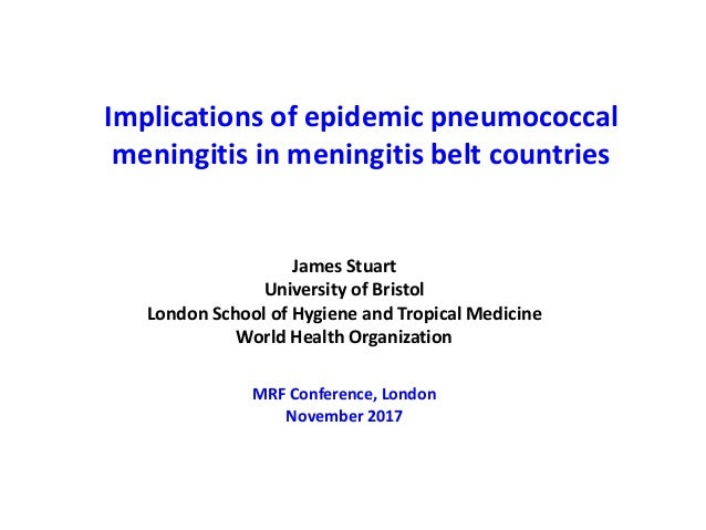 Implications of epidemic pneumococcal meningitis in meningitis belt countries James Stuart University of Bristol London Sc...