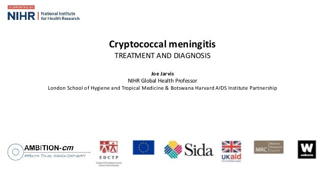 Cryptococcal meningitis TREATMENT AND DIAGNOSIS Joe Jarvis NIHR Global Health Professor London School of Hygiene and Tropi...