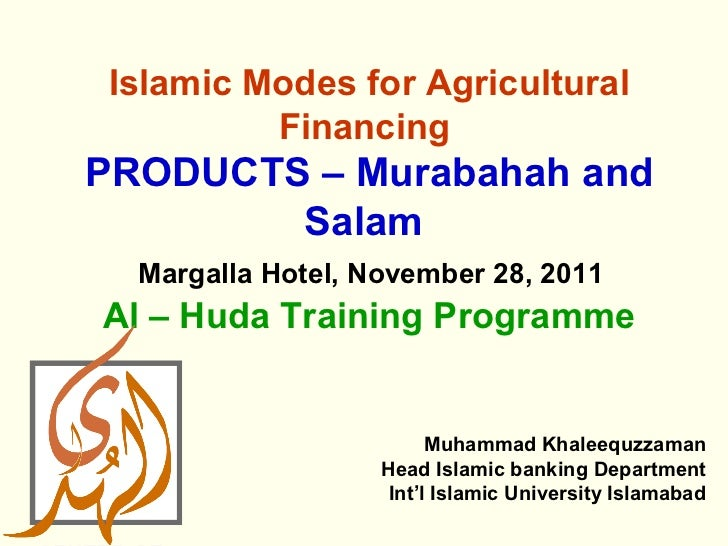 Islamic Modes for Agricultural          FinancingPRODUCTS – Murabahah and        Salam  Margalla Hotel, November 28, 2011A...