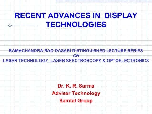 RECENT ADVANCES IN DISPLAY          TECHNOLOGIES  RAMACHANDRA RAO DASARI DISTINGUISHED LECTURE SERIES                     ...