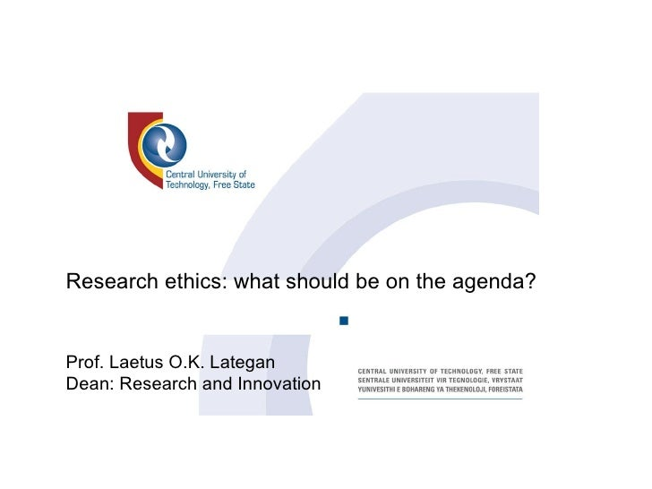 Research ethics: what should be on the agenda? Prof. Laetus O.K. Lategan Dean: Research and Innovation