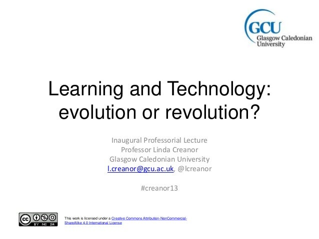 Learning and Technology: evolution or revolution? Inaugural Professorial Lecture Professor Linda Creanor Glasgow Caledonia...
