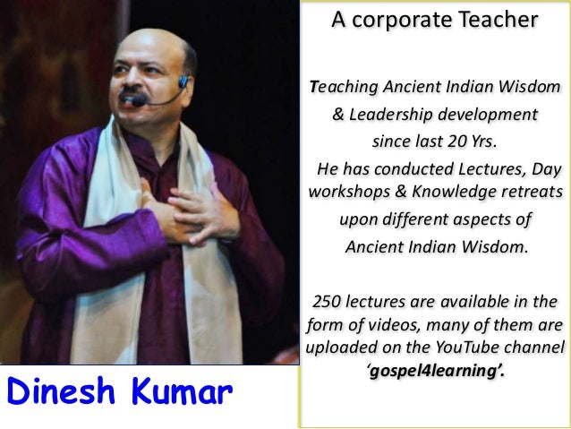 A corporate Teacher Teaching Ancient Indian Wisdom & Leadership development since last 20 Yrs. He has conducted Lectures, ...