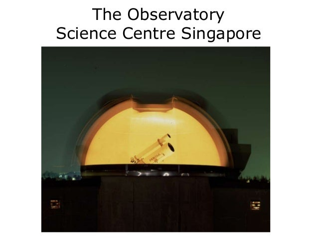 The ObservatoryScience Centre Singapore