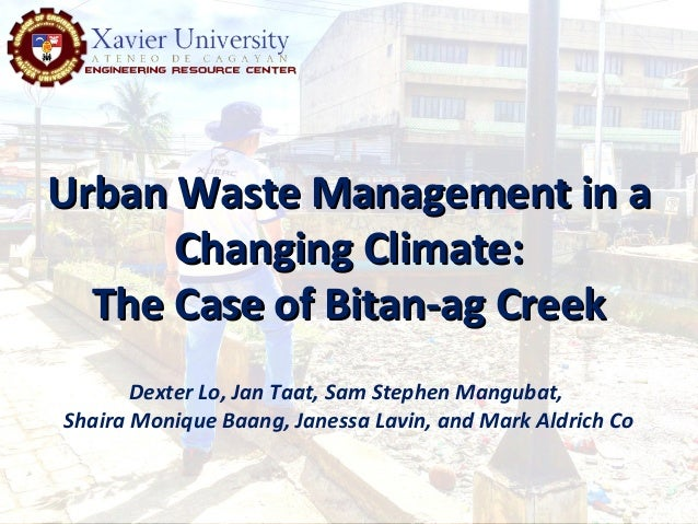 Urban Waste Management in aUrban Waste Management in a Changing Climate:Changing Climate: The Case of Bitan-ag CreekThe Ca...