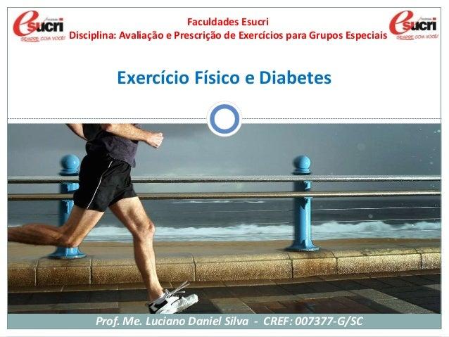 Exercício Físico e Diabetes Faculdades Esucri Disciplina: Avaliação e Prescrição de Exercícios para Grupos Especiais Prof....
